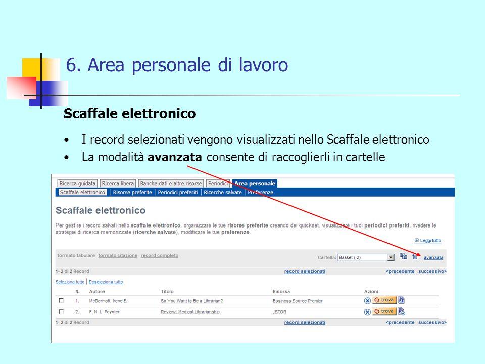6. Area personale di lavoro Scaffale elettronico I record selezionati vengono visualizzati nello Scaffale elettronico La modalità avanzata consente di