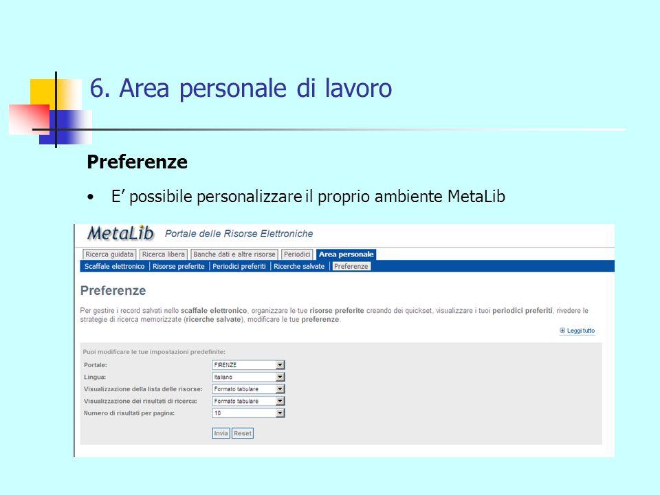 6. Area personale di lavoro Preferenze E possibile personalizzare il proprio ambiente MetaLib