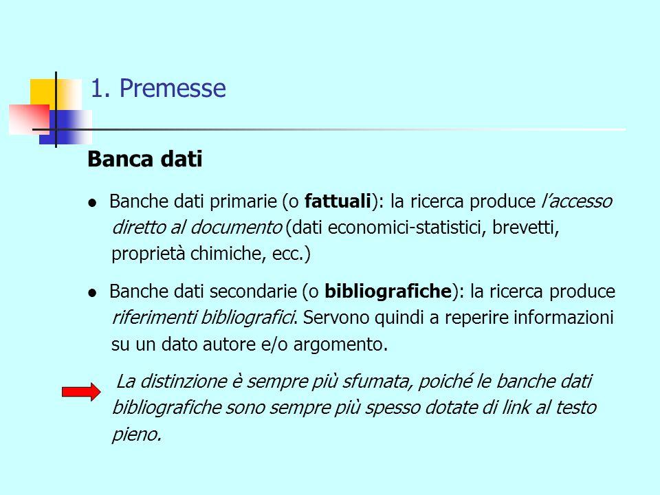1. Premesse Banca dati Banche dati primarie (o fattuali): la ricerca produce laccesso diretto al documento (dati economici-statistici, brevetti, propr