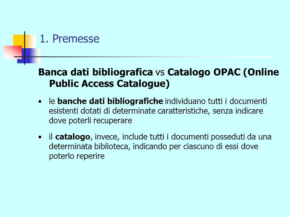 1. Premesse Banca dati bibliografica vs Catalogo OPAC (Online Public Access Catalogue) le banche dati bibliografiche individuano tutti i documenti esi
