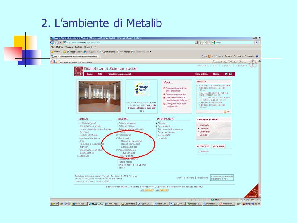 Per la connessione da rete esterna : Configurazione del proxy http://www.csiaf.unifi.it/CMpro-v-p-680.html Autenticazione per entrare nella rete di Ateneo Autenticazione nellambiente MetaLib (la prima volta è necessario registrarsi)