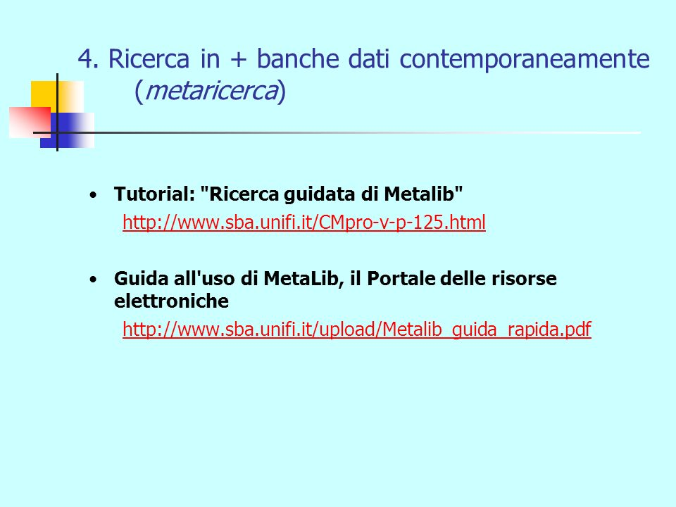 4. Ricerca in + banche dati contemporaneamente (metaricerca) Tutorial: