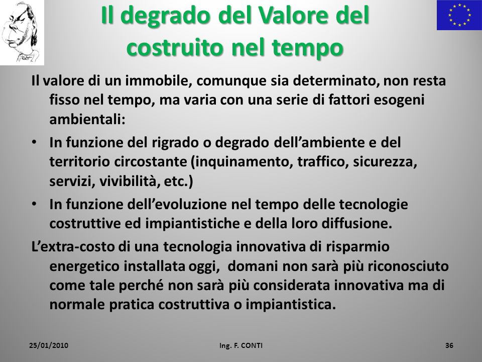 Il degrado del Valore del costruito nel tempo Il valore di un immobile, comunque sia determinato, non resta fisso nel tempo, ma varia con una serie di