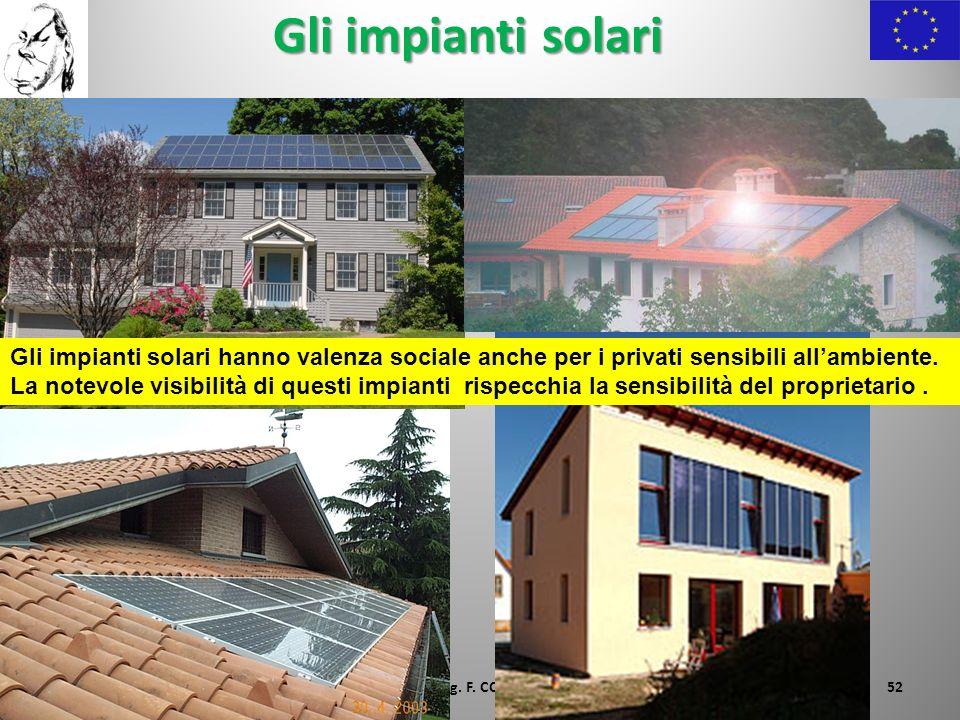 Gli impianti solari 25/01/2010Ing. F. CONTI52 Gli impianti solari hanno valenza sociale anche per i privati sensibili allambiente. La notevole visibil