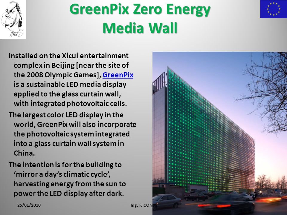 GreenPix Zero Energy Media Wall Installed on the Xicui entertainment complex in Beijing [near the site of the 2008 Olympic Games], GreenPix is a sustainable LED media display applied to the glass curtain wall, with integrated photovoltaic cells.GreenPix The largest color LED display in the world, GreenPix will also incorporate the photovoltaic system integrated into a glass curtain wall system in China.