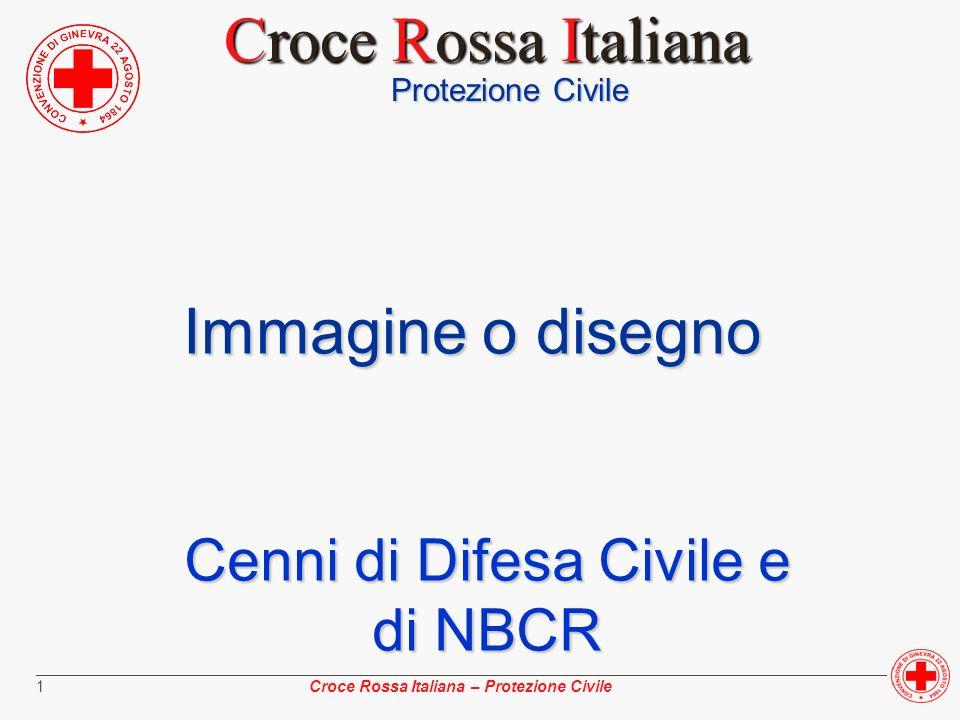 ________________________________________________________________________________________________ Croce Rossa Italiana – Protezione Civile 2 Cenni di difesa Civile e di NCBR