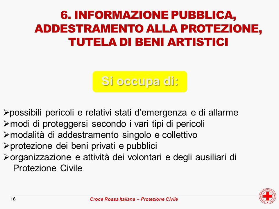 ________________________________________________________________________________________________ Croce Rossa Italiana – Protezione Civile 16 Si occupa