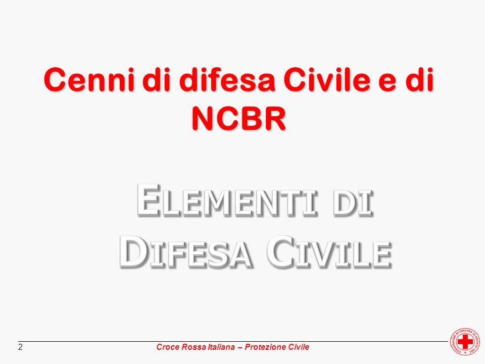 ________________________________________________________________________________________________ Croce Rossa Italiana – Protezione Civile 23 …è una struttura dello Stato ad ordinamento civile, incardinata nel Ministero dellInterno, per mezzo della quale il Ministero dellInterno assicura, anche per la difesa civile, il servizio di soccorso pubblico e di prevenzione ed estinzione degli incendi su tutto il territorio nazionale, nonché lo svolgimento delle altre attività assegante al corpo nazionale (D.Lgs 8 marzo 2006)