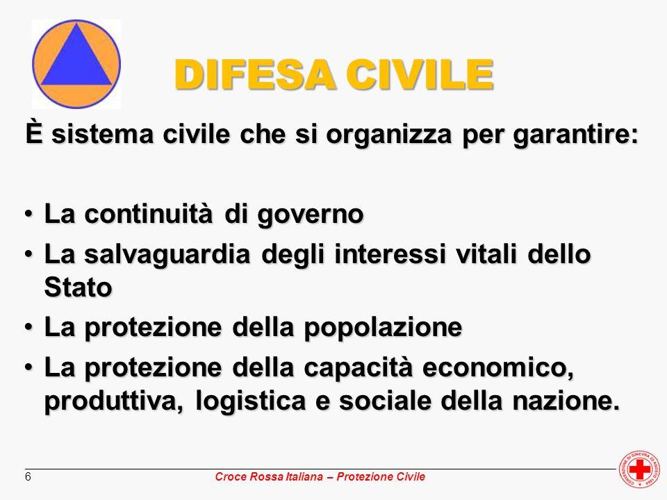 ________________________________________________________________________________________________ Croce Rossa Italiana – Protezione Civile 17 DIFESACIVILE DIFESAMILITARE UTILIZZAZIONE DELLE RISORSE DEL PAESE NEL MODO PIU APPROPRIATO TEMPESTIVITA SOLIDARIETA SOLIDARIETA
