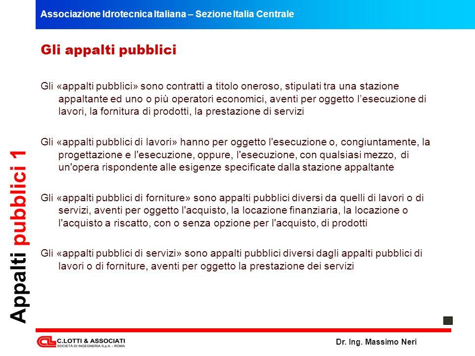 Associazione Idrotecnica Italiana – Sezione Italia Centrale Dr. Ing. Massimo Neri Appalti pubblici 1 Gli appalti pubblici Gli «appalti pubblici» sono