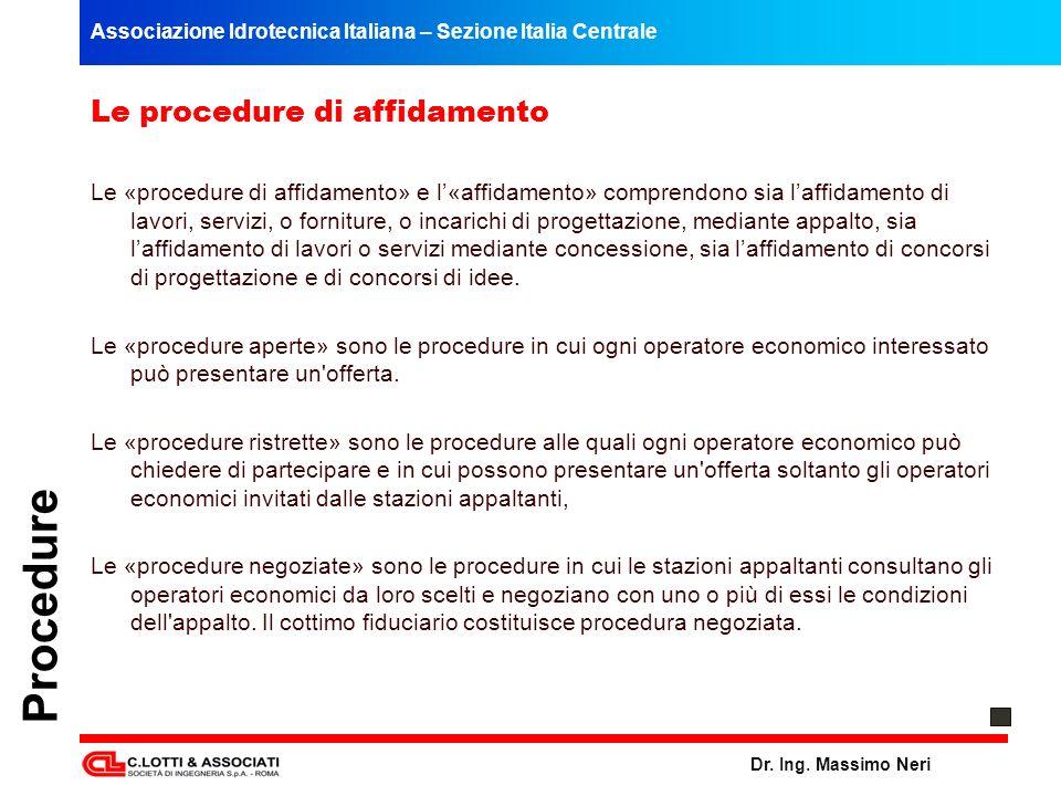 Associazione Idrotecnica Italiana – Sezione Italia Centrale Dr. Ing. Massimo Neri Procedure Le procedure di affidamento Le «procedure di affidamento»