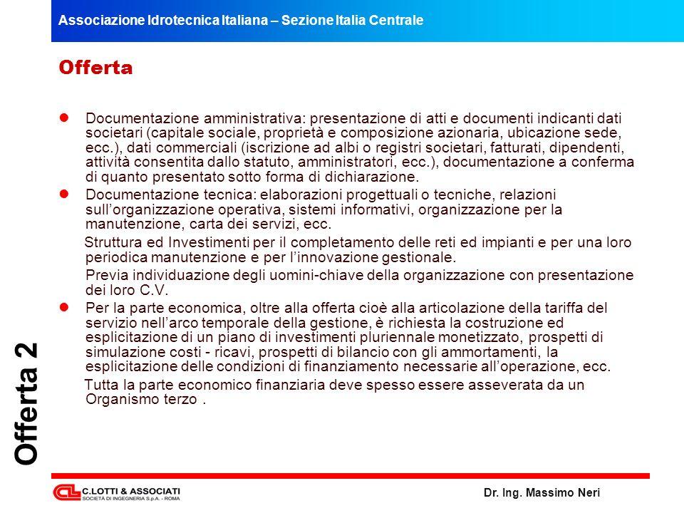 Associazione Idrotecnica Italiana – Sezione Italia Centrale Dr. Ing. Massimo Neri Offerta 2 Offerta Documentazione amministrativa: presentazione di at