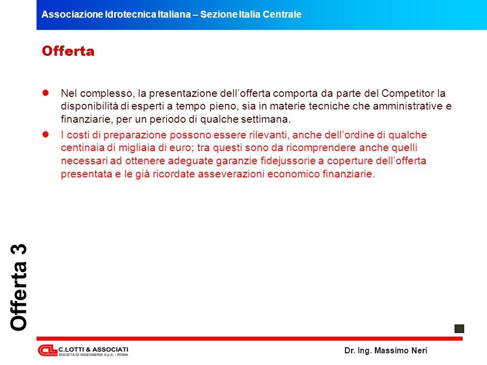 Associazione Idrotecnica Italiana – Sezione Italia Centrale Dr. Ing. Massimo Neri Offerta 3 Offerta Nel complesso, la presentazione dellofferta compor