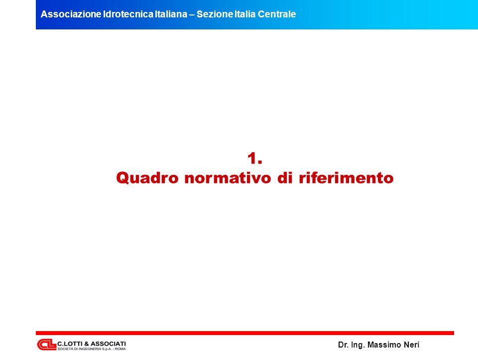 Associazione Idrotecnica Italiana – Sezione Italia Centrale Dr. Ing. Massimo Neri 1. Quadro normativo di riferimento