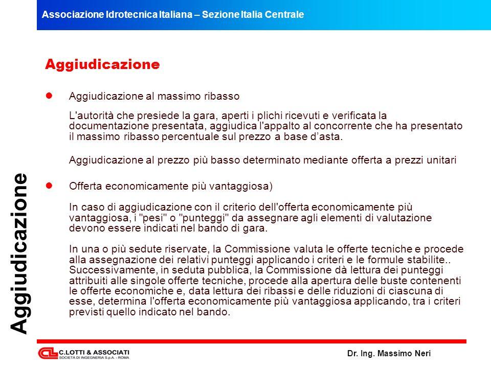 Associazione Idrotecnica Italiana – Sezione Italia Centrale Dr. Ing. Massimo Neri Aggiudicazione Aggiudicazione al massimo ribasso L'autorità che pres