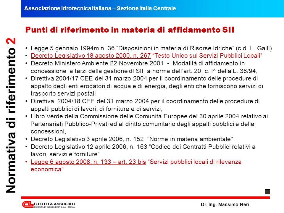 Associazione Idrotecnica Italiana – Sezione Italia Centrale Dr. Ing. Massimo Neri Normativa di riferimento 2 Punti di riferimento in materia di affida