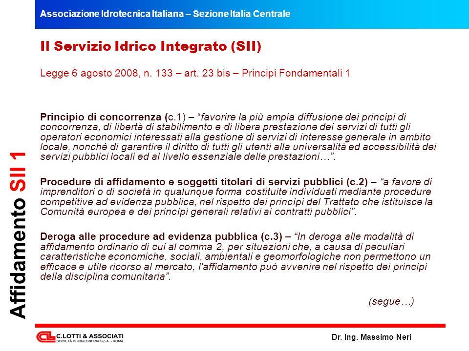 Associazione Idrotecnica Italiana – Sezione Italia Centrale Dr. Ing. Massimo Neri Affidamento SII 1 Il Servizio Idrico Integrato (SII) Legge 6 agosto