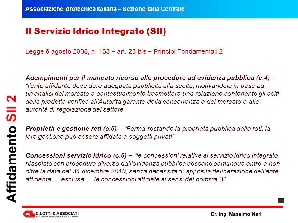 Associazione Idrotecnica Italiana – Sezione Italia Centrale Dr. Ing. Massimo Neri Affidamento SII 2 Il Servizio Idrico Integrato (SII) Legge 6 agosto