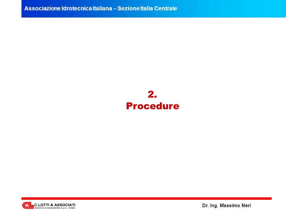 Associazione Idrotecnica Italiana – Sezione Italia Centrale Dr. Ing. Massimo Neri 2. Procedure