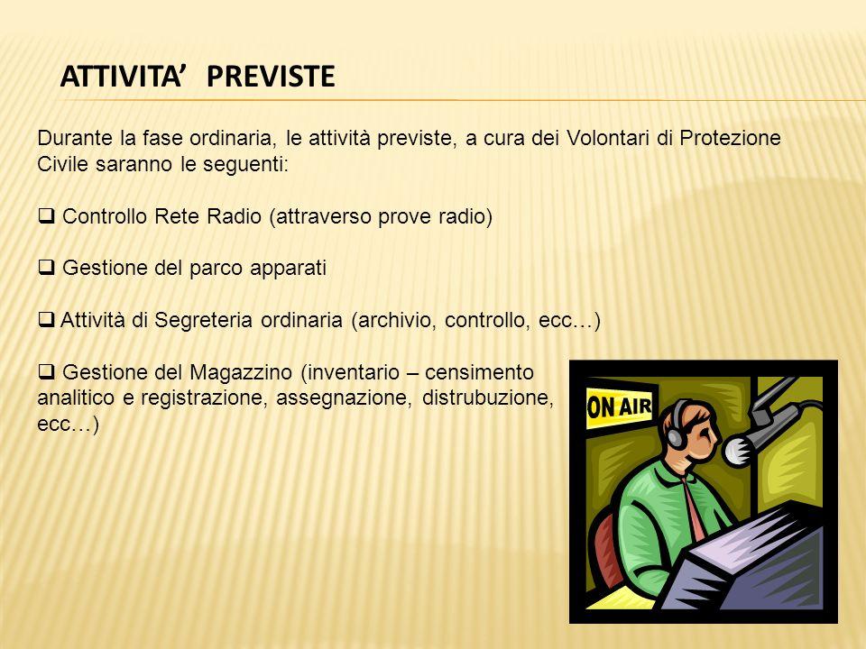 ATTIVITA PREVISTE Durante la fase ordinaria, le attività previste, a cura dei Volontari di Protezione Civile saranno le seguenti: Controllo Rete Radio