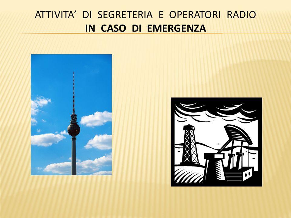 ATTIVITA DI SEGRETERIA E OPERATORI RADIO IN CASO DI EMERGENZA