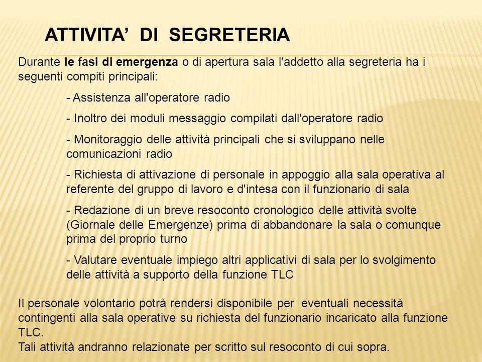 Durante le fasi di emergenza o di apertura sala l'addetto alla segreteria ha i seguenti compiti principali: - Assistenza all'operatore radio - Inoltro
