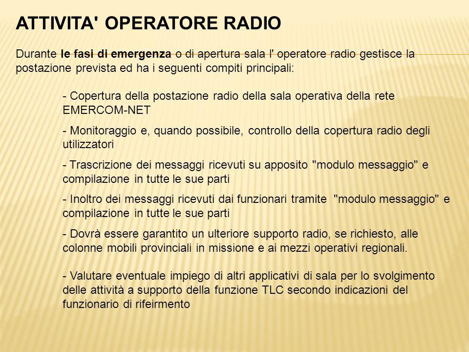 ATTIVITA' OPERATORE RADIO Durante le fasi di emergenza o di apertura sala l' operatore radio gestisce la postazione prevista ed ha i seguenti compiti