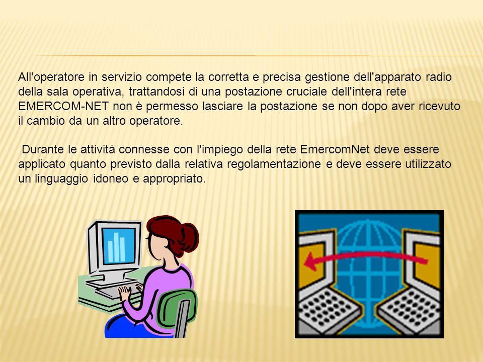 All'operatore in servizio compete la corretta e precisa gestione dell'apparato radio della sala operativa, trattandosi di una postazione cruciale dell