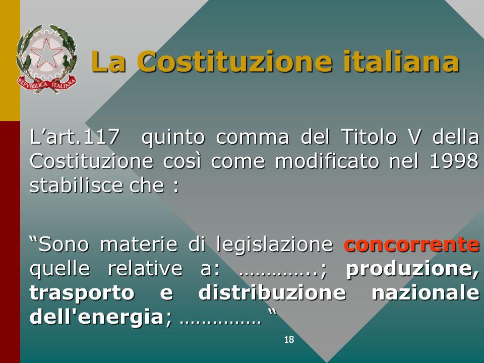 18 La Costituzione italiana Lart.117 quinto comma del Titolo V della Costituzione così come modificato nel 1998 stabilisce che : Sono materie di legis