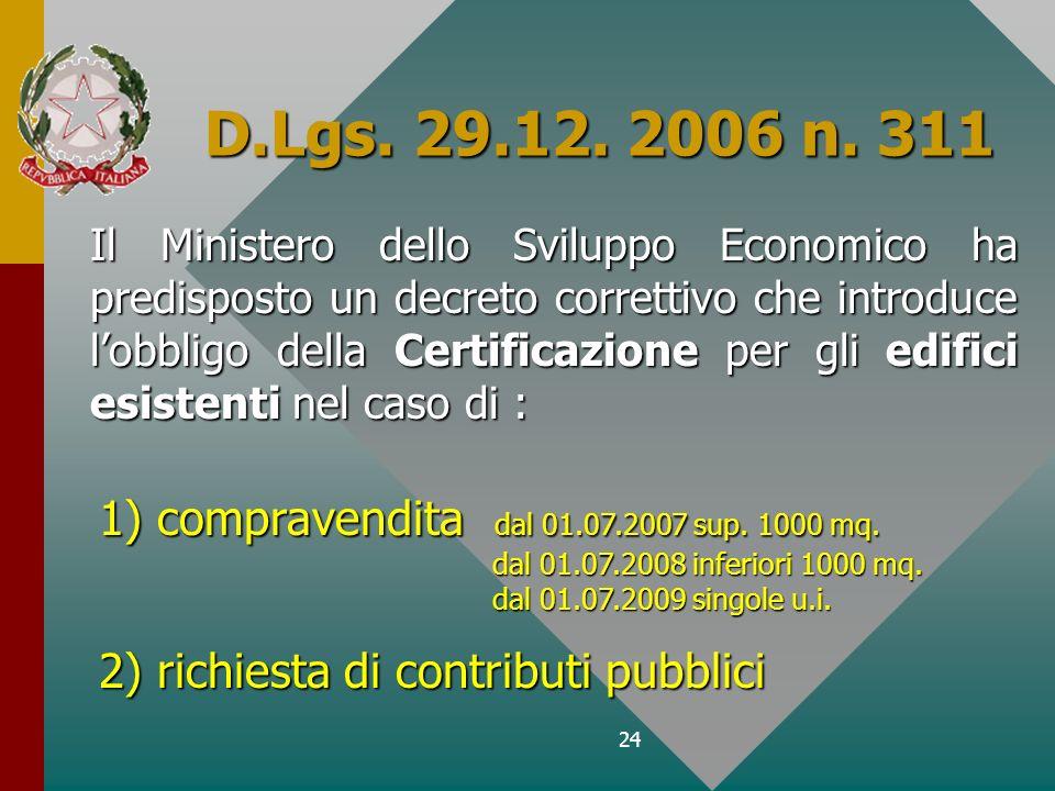 24 D.Lgs. 29.12. 2006 n. 311 Il Ministero dello Sviluppo Economico ha predisposto un decreto correttivo che introduce lobbligo della Certificazione pe