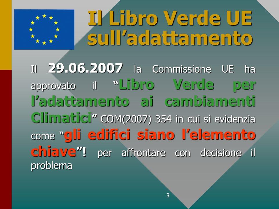 3 Il Libro Verde UE sulladattamento Il 29.06.2007 la Commissione UE ha approvato il Libro Verde per ladattamento ai cambiamenti Climatici COM(2007) 35