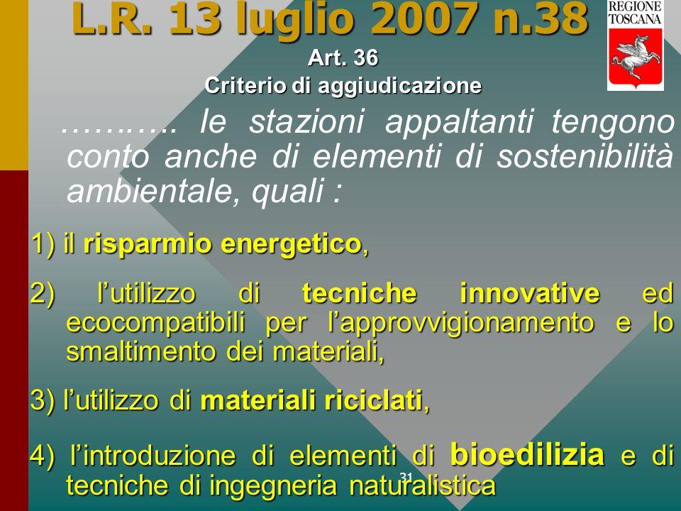 31 L.R. 13 luglio 2007 n.38 …….…. le stazioni appaltanti tengono conto anche di elementi di sostenibilità ambientale, quali : 1) il risparmio energeti