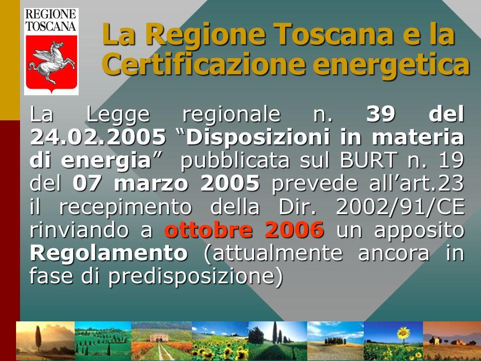 32 La Regione Toscana e la Certificazione energetica La Legge regionale n. 39 del 24.02.2005 Disposizioni in materia di energia pubblicata sul BURT n.