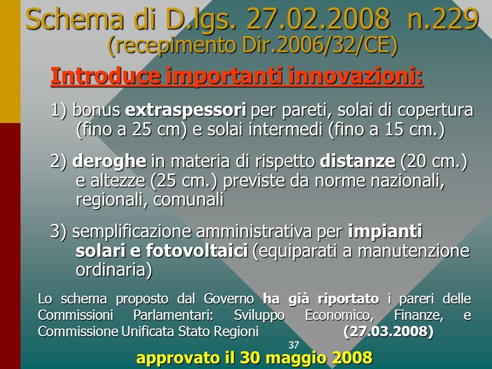 37 Schema di D.lgs. 27.02.2008 n.229 (recepimento Dir.2006/32/CE) Introduce importanti innovazioni: 1) bonus extraspessori per pareti, solai di copert