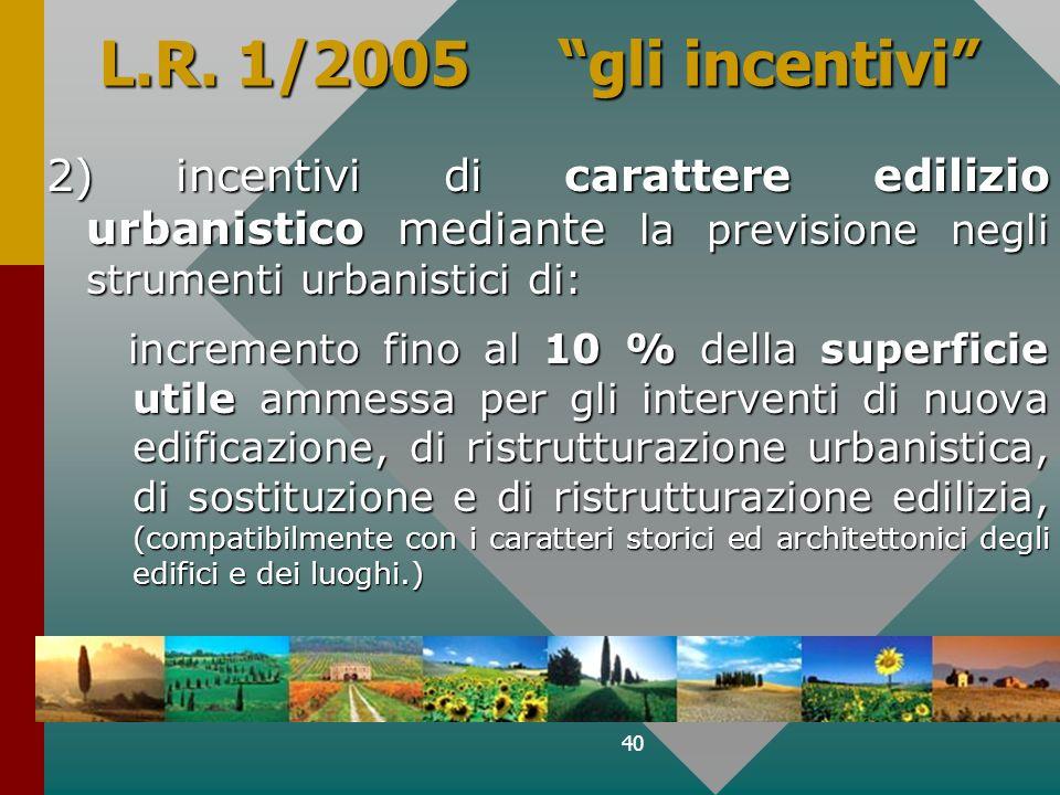 40 L.R. 1/2005 gli incentivi 2) incentivi di carattere edilizio urbanistico mediante la previsione negli strumenti urbanistici di: incremento fino al