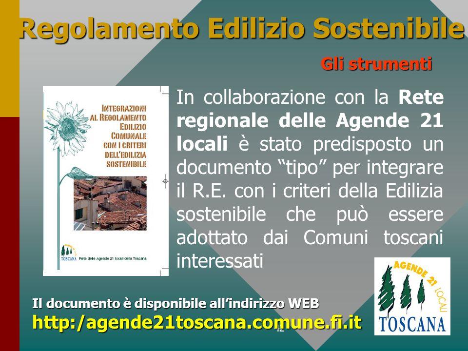 42 Regolamento Edilizio Sostenibile In collaborazione con la Rete regionale delle Agende 21 locali è stato predisposto un documento tipo per integrare