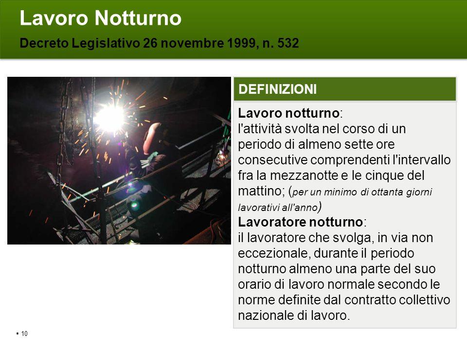 Lavoro Notturno Decreto Legislativo 26 novembre 1999, n. 532 10 Lavoro notturno: l'attività svolta nel corso di un periodo di almeno sette ore consecu