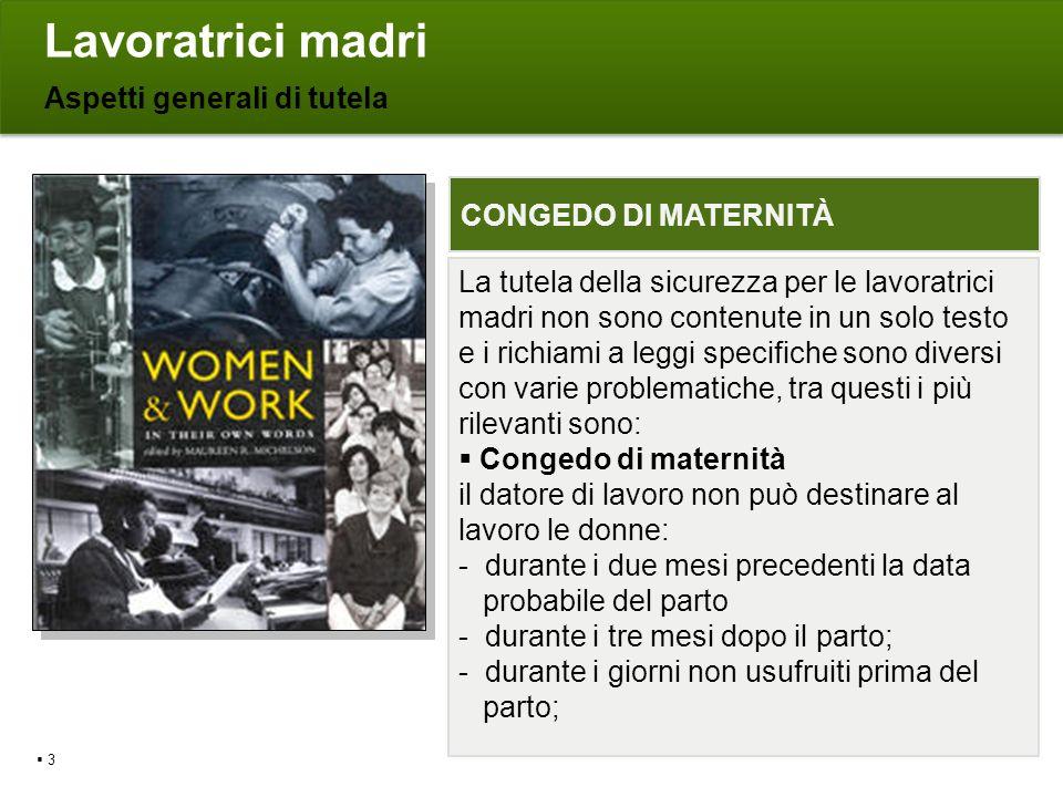 Lavoratrici madri Aspetti generali di tutela 3 La tutela della sicurezza per le lavoratrici madri non sono contenute in un solo testo e i richiami a l