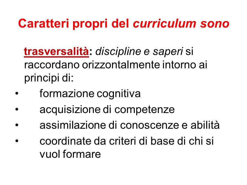 Caratteri propri del curriculum sono trasversalità: discipline e saperi si raccordano orizzontalmente intorno ai principi di: formazione cognitiva acq