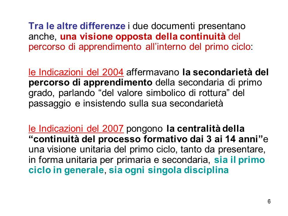 6 Tra le altre differenze i due documenti presentano anche, una visione opposta della continuità del percorso di apprendimento allinterno del primo ci