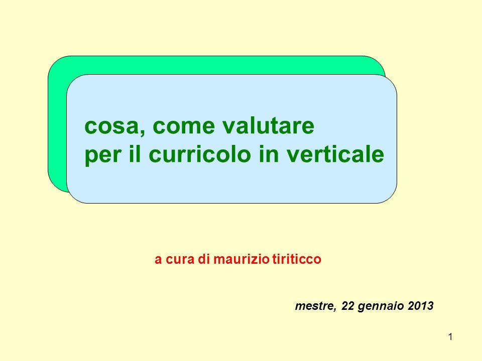 1 cosa, come valutare per il curricolo in verticale a cura di maurizio tiriticco mestre, 22 gennaio 2013