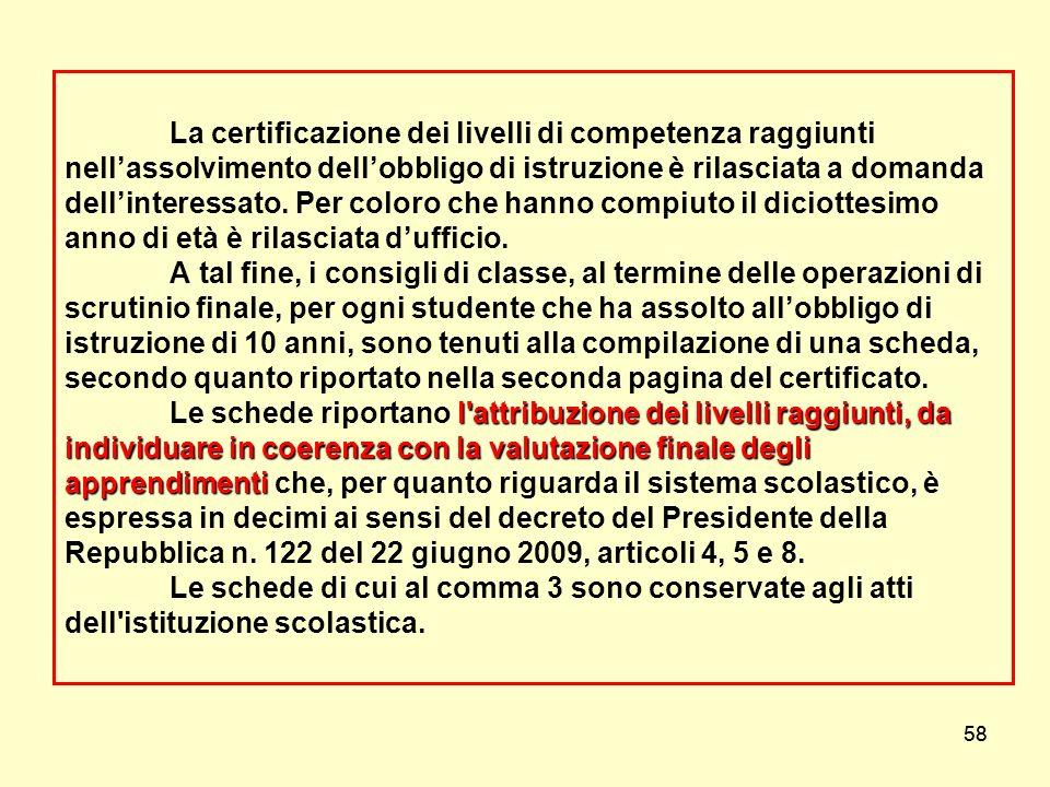 58 l'attribuzione dei livelli raggiunti, da individuare in coerenza con la valutazione finale degli apprendimenti La certificazione dei livelli di com