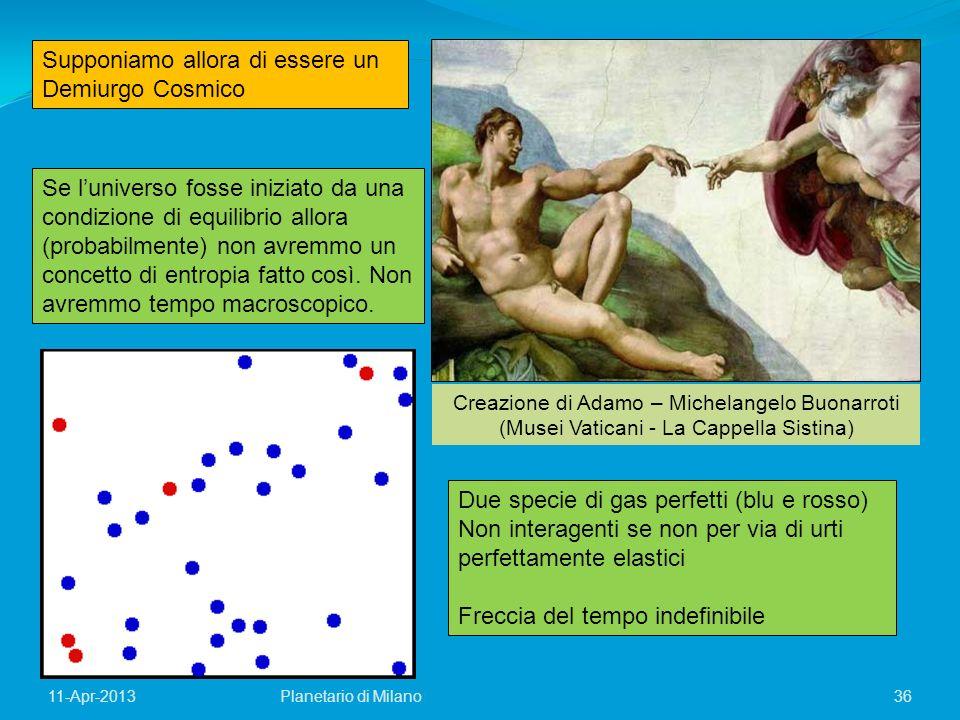 36Planetario di Milano11-Apr-2013 Se luniverso fosse iniziato da una condizione di equilibrio allora (probabilmente) non avremmo un concetto di entrop