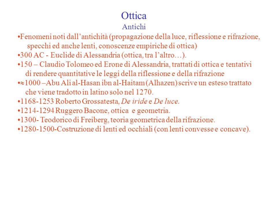 Ottica Antichi Fenomeni noti dallantichità (propagazione della luce, riflessione e rifrazione, specchi ed anche lenti, conoscenze empiriche di ottica)