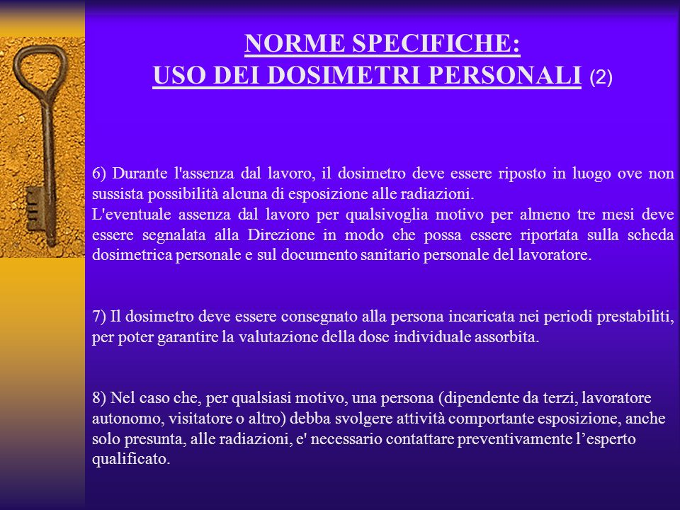 NORME SPECIFICHE: USO DEI DOSIMETRI PERSONALI (2) 6) Durante l assenza dal lavoro, il dosimetro deve essere riposto in luogo ove non sussista possibilità alcuna di esposizione alle radiazioni.