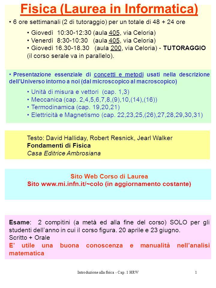 Introduzione alla fisica - Cap. 1 HRW1 Fisica (Laurea in Informatica) 6 ore settimanali (2 di tutoraggio) per un totale di 48 + 24 ore Giovedì10:30-12