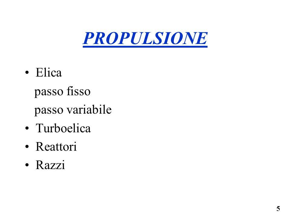 5 PROPULSIONE Elica passo fisso passo variabile Turboelica Reattori Razzi