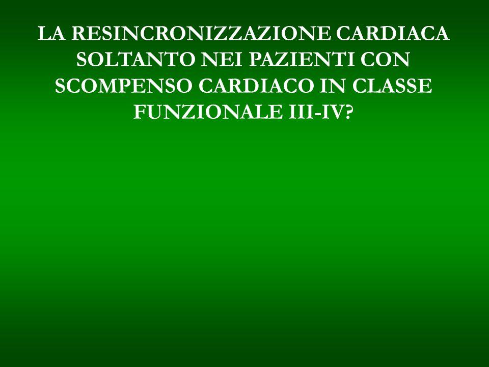 LA RESINCRONIZZAZIONE CARDIACA SOLTANTO NEI PAZIENTI CON SCOMPENSO CARDIACO IN CLASSE FUNZIONALE III-IV?