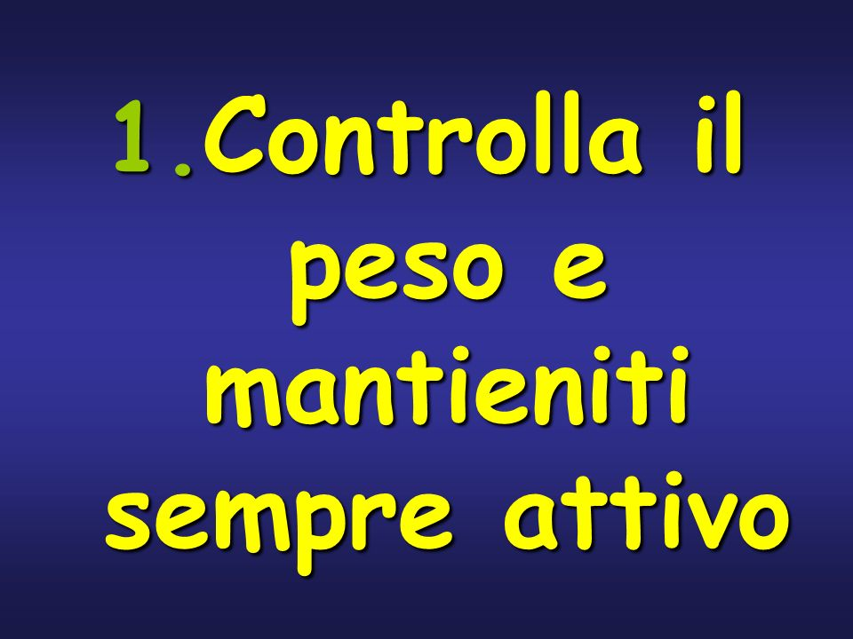 1. Controlla il peso e mantieniti sempre attivo