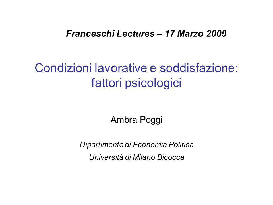 Condizioni lavorative e soddisfazione: fattori psicologici Ambra Poggi Dipartimento di Economia Politica Università di Milano Bicocca Franceschi Lectures – 17 Marzo 2009